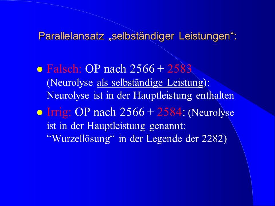Parallelansatz selbständiger Leistungen: l Falsch: OP nach 2566 + 2583 (Neurolyse als selbständige Leistung): Neurolyse ist in der Hauptleistung entha