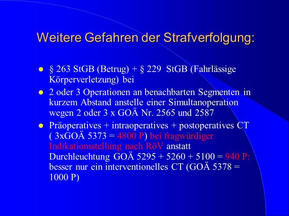 Weitere Gefahren der Strafverfolgung: l § 263 StGB (Betrug) + § 229 StGB (Fahrlässige Körperverletzung) bei l 2 oder 3 Operationen an benachbarten Seg