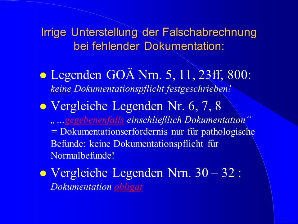 Irrige Unterstellung der Falschabrechnung bei fehlender Dokumentation: l Legenden GOÄ Nrn. 5, 11, 23ff, 800: keine Dokumentationspflicht festgeschrieb
