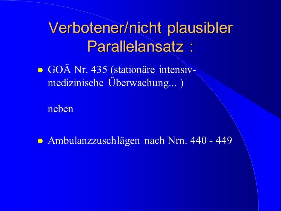 Verbotener/nicht plausibler Parallelansatz : l GOÄ Nr. 435 (stationäre intensiv- medizinische Überwachung... ) neben l Ambulanzzuschlägen nach Nrn. 44