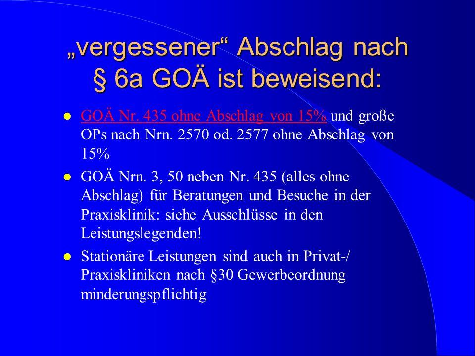 vergessener Abschlag nach § 6a GOÄ ist beweisend: l GOÄ Nr. 435 ohne Abschlag von 15% und große OPs nach Nrn. 2570 od. 2577 ohne Abschlag von 15% l GO