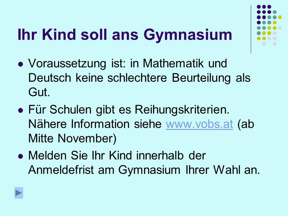 Ihr Kind soll ans Gymnasium Voraussetzung ist: in Mathematik und Deutsch keine schlechtere Beurteilung als Gut.
