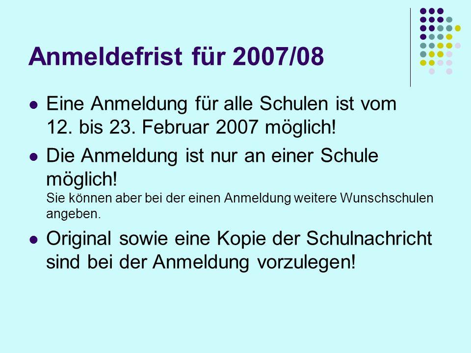 Anmeldefrist für 2007/08 Eine Anmeldung für alle Schulen ist vom 12.