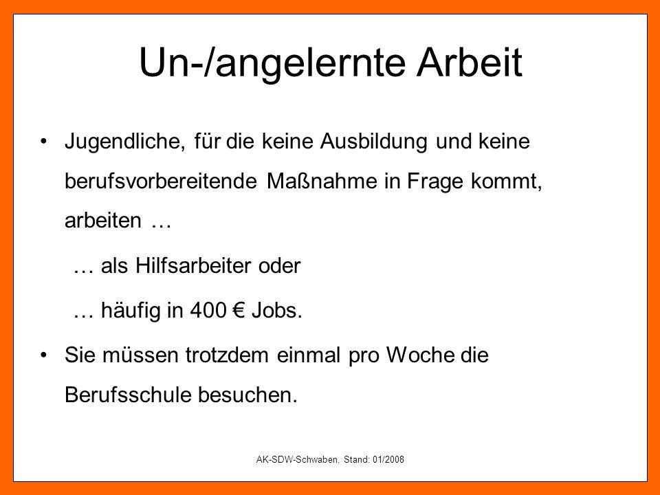 AK-SDW-Schwaben, Stand: 01/2008 Un-/angelernte Arbeit Jugendliche, für die keine Ausbildung und keine berufsvorbereitende Maßnahme in Frage kommt, arb