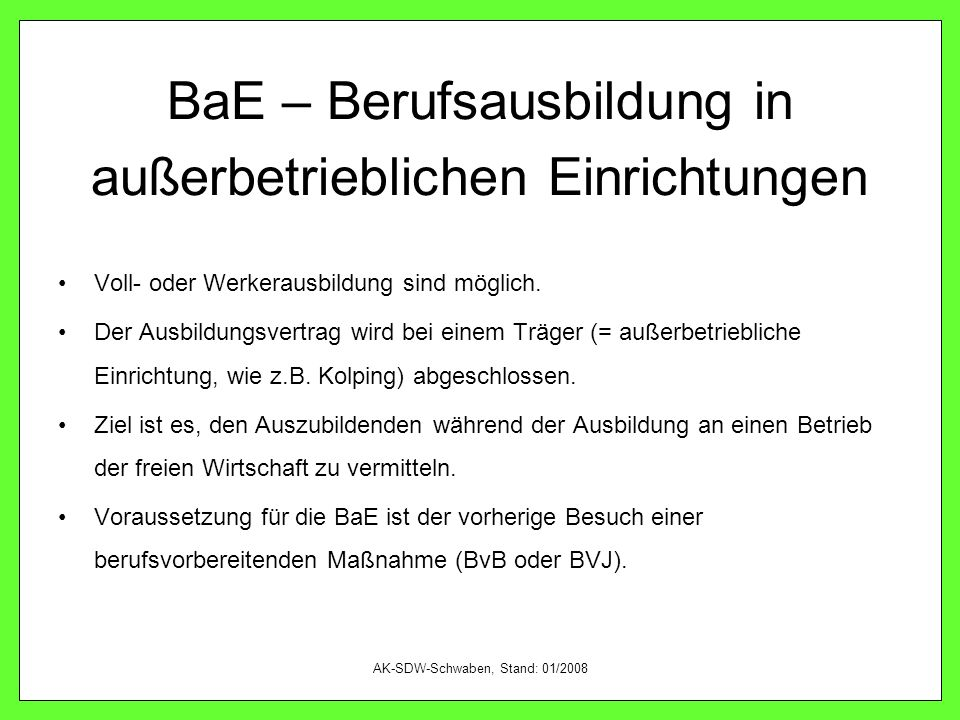 AK-SDW-Schwaben, Stand: 01/2008 BaE – Berufsausbildung in außerbetrieblichen Einrichtungen Voll- oder Werkerausbildung sind möglich. Der Ausbildungsve