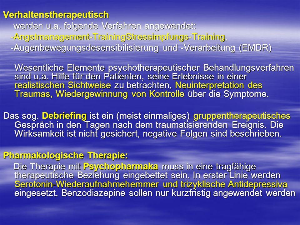 Verhaltenstherapeutisch werden u.a. folgende Verfahren angewendet: werden u.a. folgende Verfahren angewendet: -Angstmanagement-TrainingStressimpfungs-