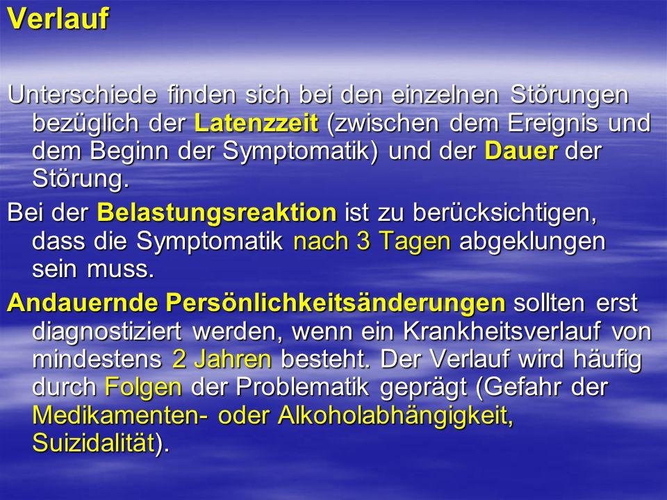 Verlauf Unterschiede finden sich bei den einzelnen Störungen bezüglich der Latenzzeit (zwischen dem Ereignis und dem Beginn der Symptomatik) und der D