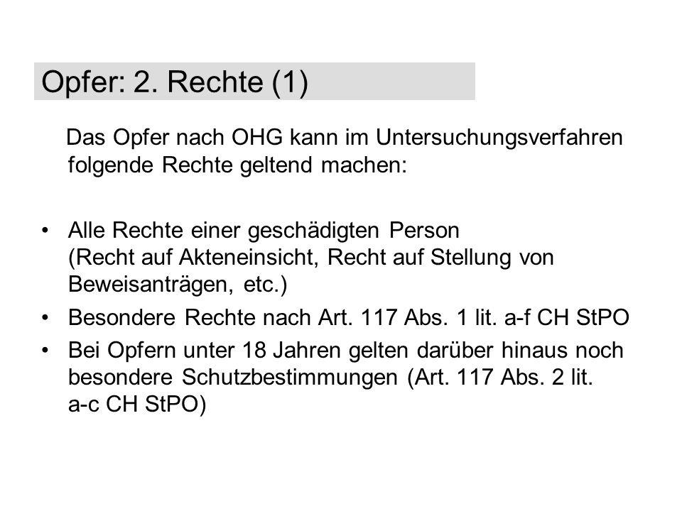 Das Opfer nach OHG kann im Untersuchungsverfahren folgende Rechte geltend machen: Alle Rechte einer geschädigten Person (Recht auf Akteneinsicht, Rech