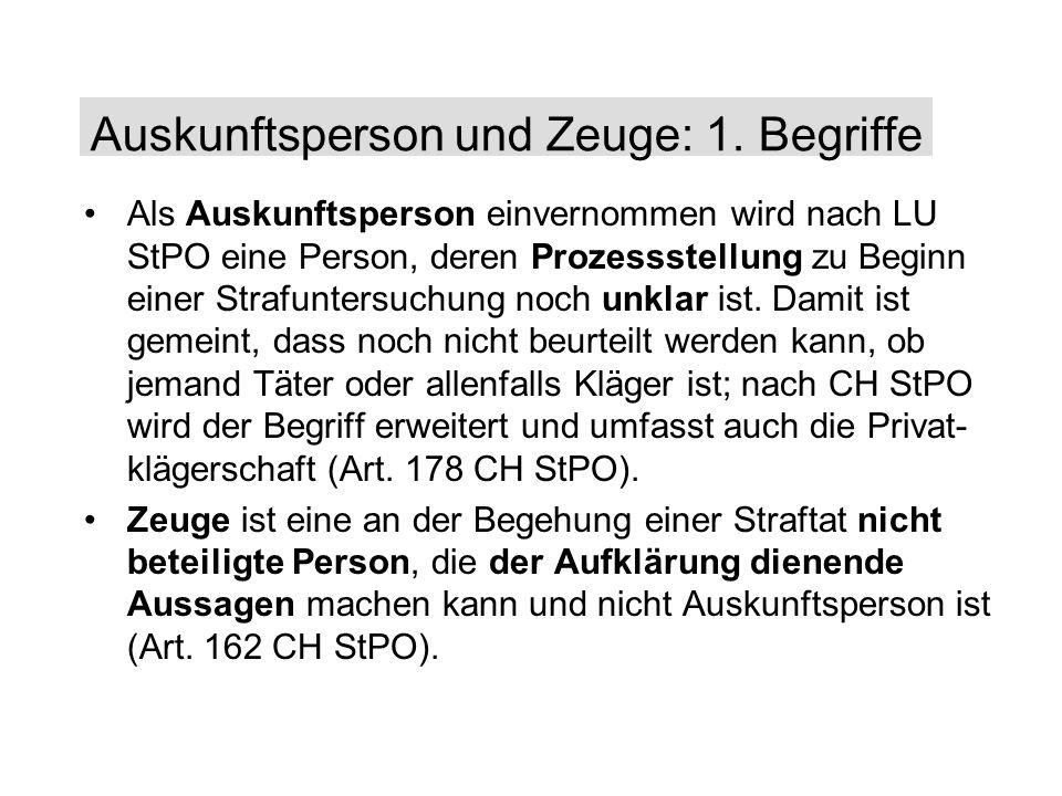 Als Auskunftsperson einvernommen wird nach LU StPO eine Person, deren Prozessstellung zu Beginn einer Strafuntersuchung noch unklar ist.