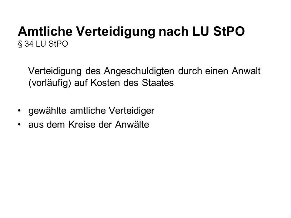 Amtliche Verteidigung nach LU StPO § 34 LU StPO Verteidigung des Angeschuldigten durch einen Anwalt (vorläufig) auf Kosten des Staates gewählte amtlic