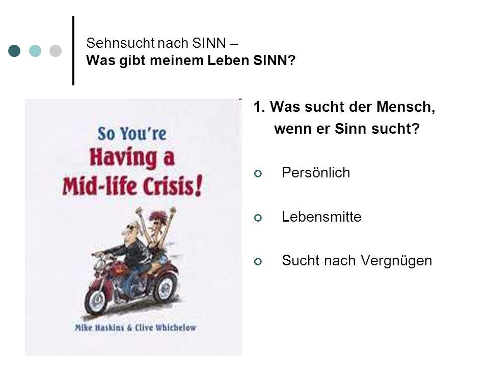 Sehnsucht nach SINN – Was gibt meinem Leben SINN.1.