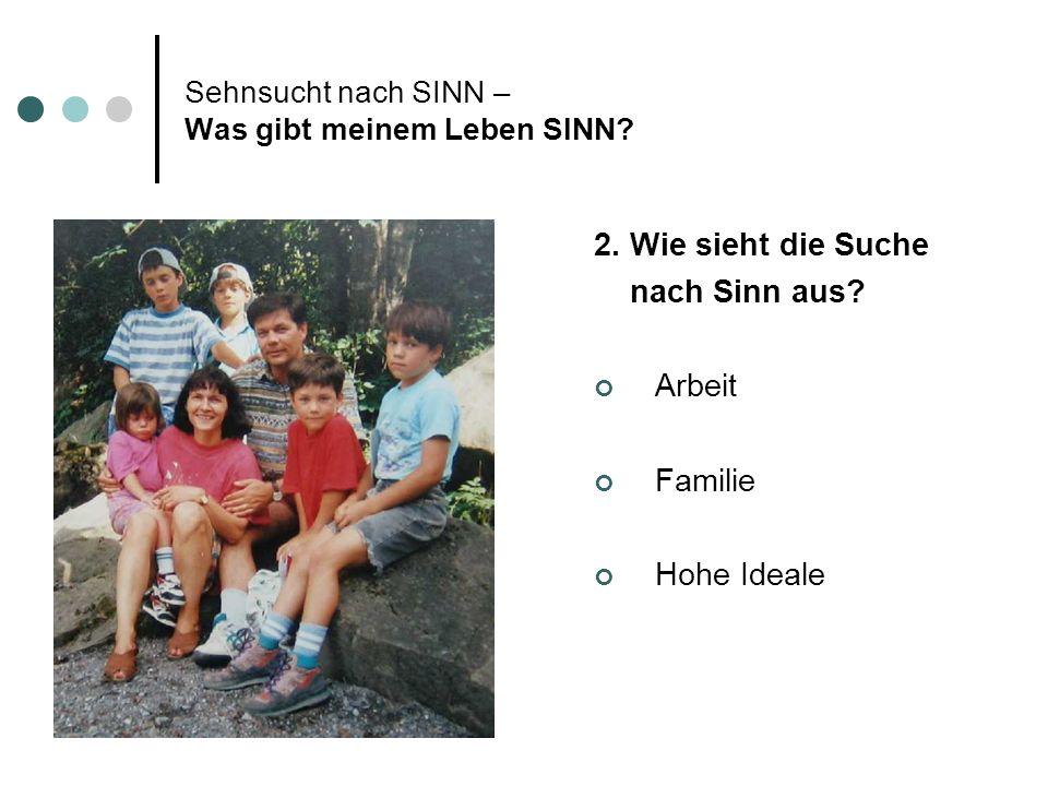 Sehnsucht nach SINN – Was gibt meinem Leben SINN.2.