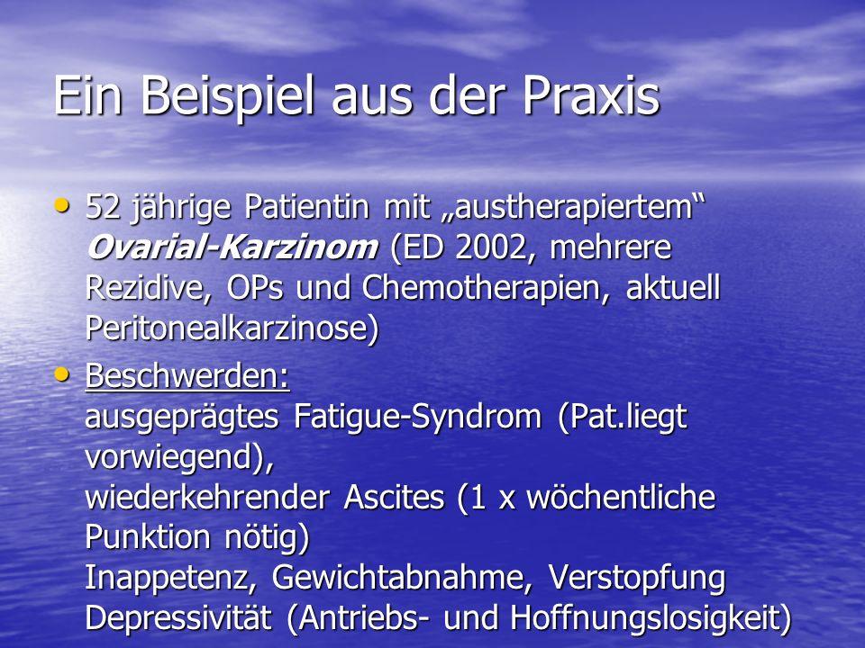 Ein Beispiel aus der Praxis 52 jährige Patientin mit austherapiertem Ovarial-Karzinom (ED 2002, mehrere Rezidive, OPs und Chemotherapien, aktuell Peri