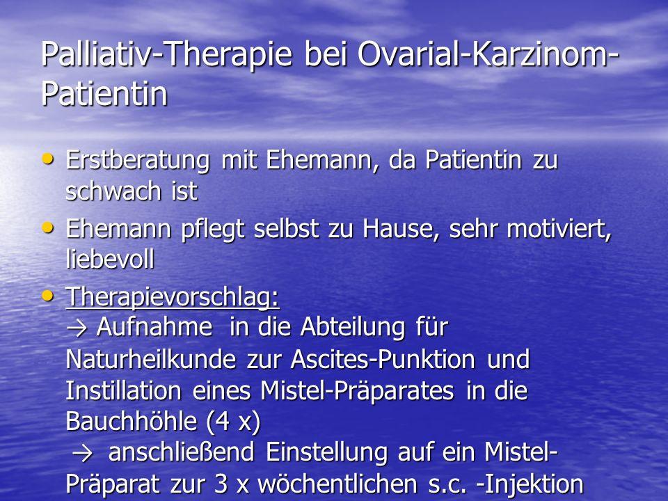 Palliativ-Therapie bei Ovarial-Karzinom- Patientin Erstberatung mit Ehemann, da Patientin zu schwach ist Erstberatung mit Ehemann, da Patientin zu sch