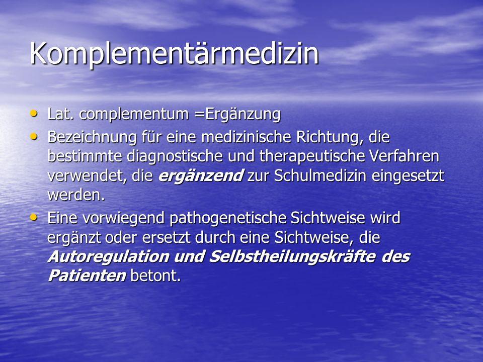 Komplementärmedizin Lat. complementum =Ergänzung Lat. complementum =Ergänzung Bezeichnung für eine medizinische Richtung, die bestimmte diagnostische