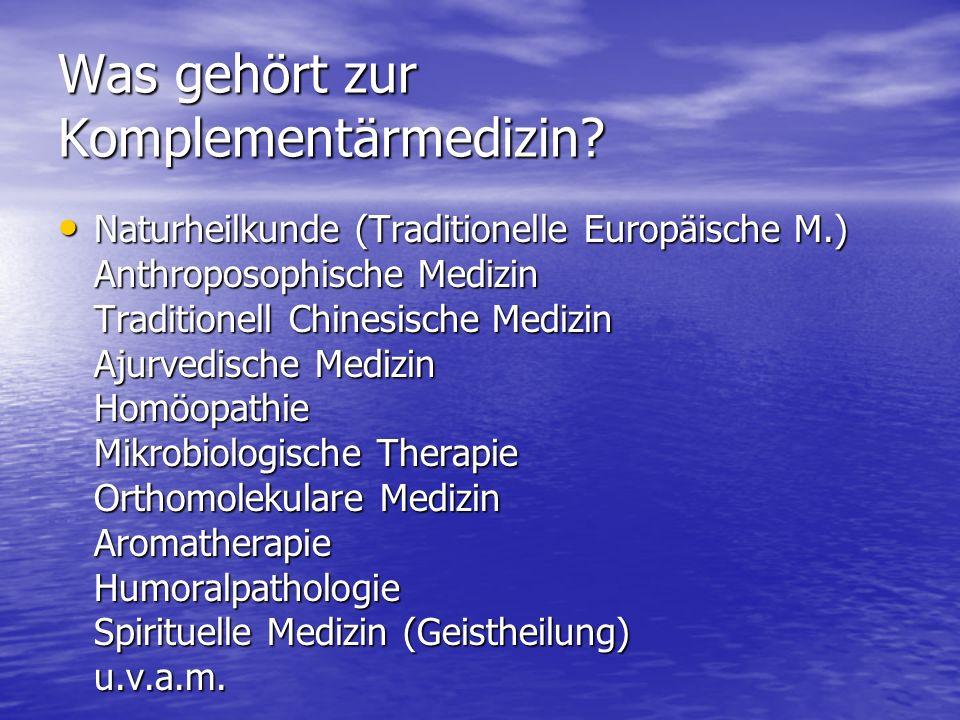 Was gehört zur Komplementärmedizin? Naturheilkunde (Traditionelle Europäische M.) Anthroposophische Medizin Traditionell Chinesische Medizin Ajurvedis