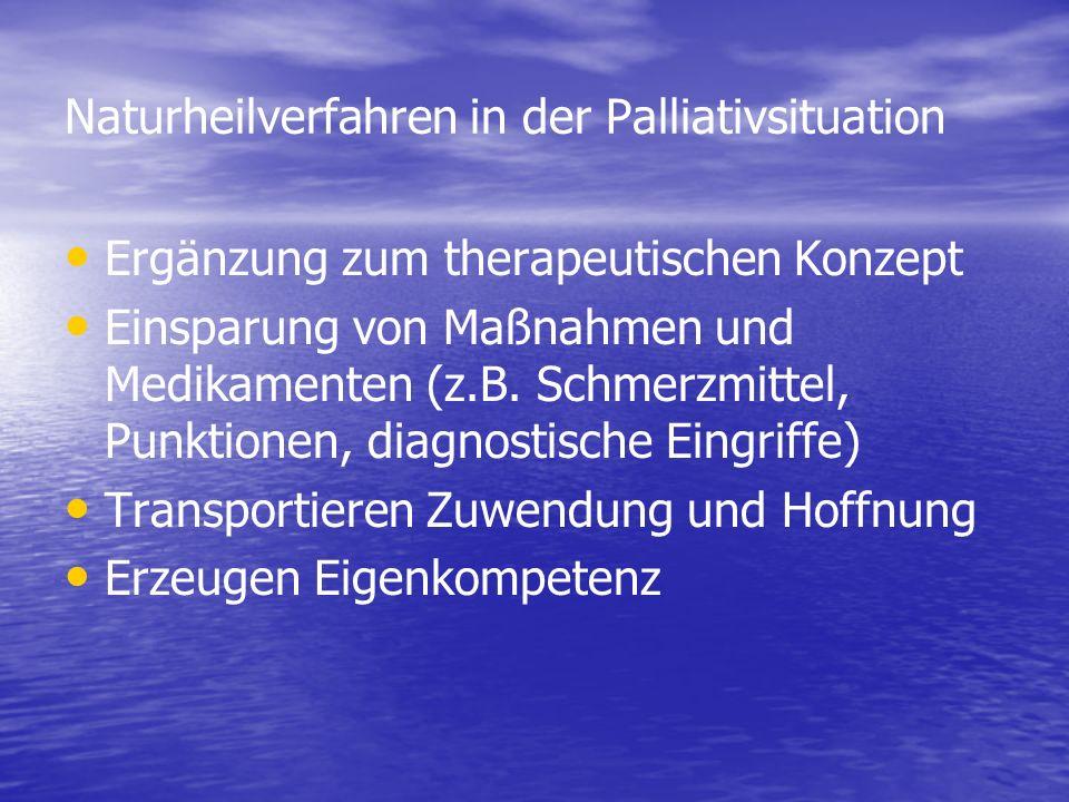 Naturheilverfahren in der Palliativsituation Ergänzung zum therapeutischen Konzept Einsparung von Maßnahmen und Medikamenten (z.B. Schmerzmittel, Punk