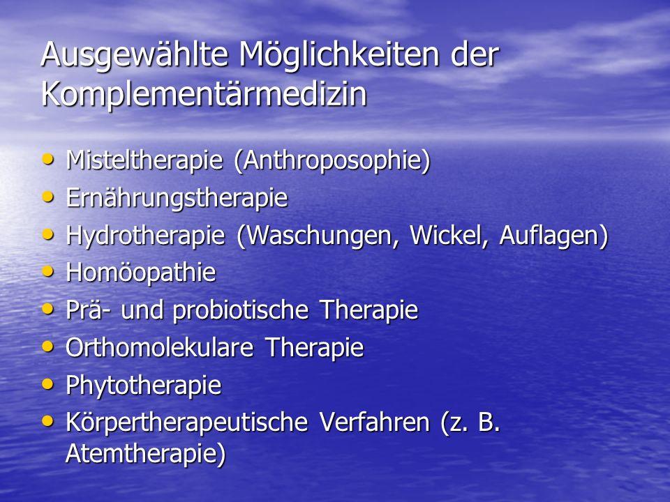 Ausgewählte Möglichkeiten der Komplementärmedizin Misteltherapie (Anthroposophie) Misteltherapie (Anthroposophie) Ernährungstherapie Ernährungstherapi