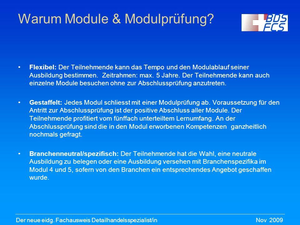 Nov 2009Der neue eidg. Fachausweis Detailhandelsspezialist/in Warum Module & Modulprüfung? Flexibel: Der Teilnehmende kann das Tempo und den Modulabla