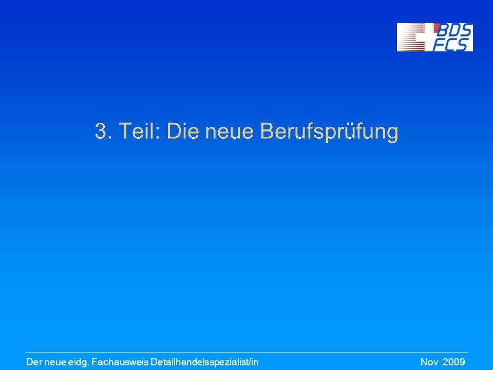 Nov 2009Der neue eidg. Fachausweis Detailhandelsspezialist/in 3. Teil: Die neue Berufsprüfung