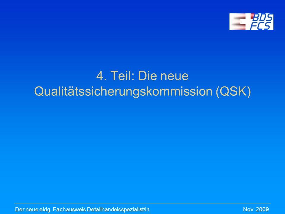 Nov 2009Der neue eidg. Fachausweis Detailhandelsspezialist/in 4. Teil: Die neue Qualitätssicherungskommission (QSK)