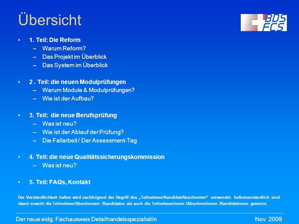 Nov 2009Der neue eidg. Fachausweis Detailhandelsspezialist/in Übersicht 1. Teil: Die Reform –Warum Reform? –Das Projekt im Überblick –Das System im Üb