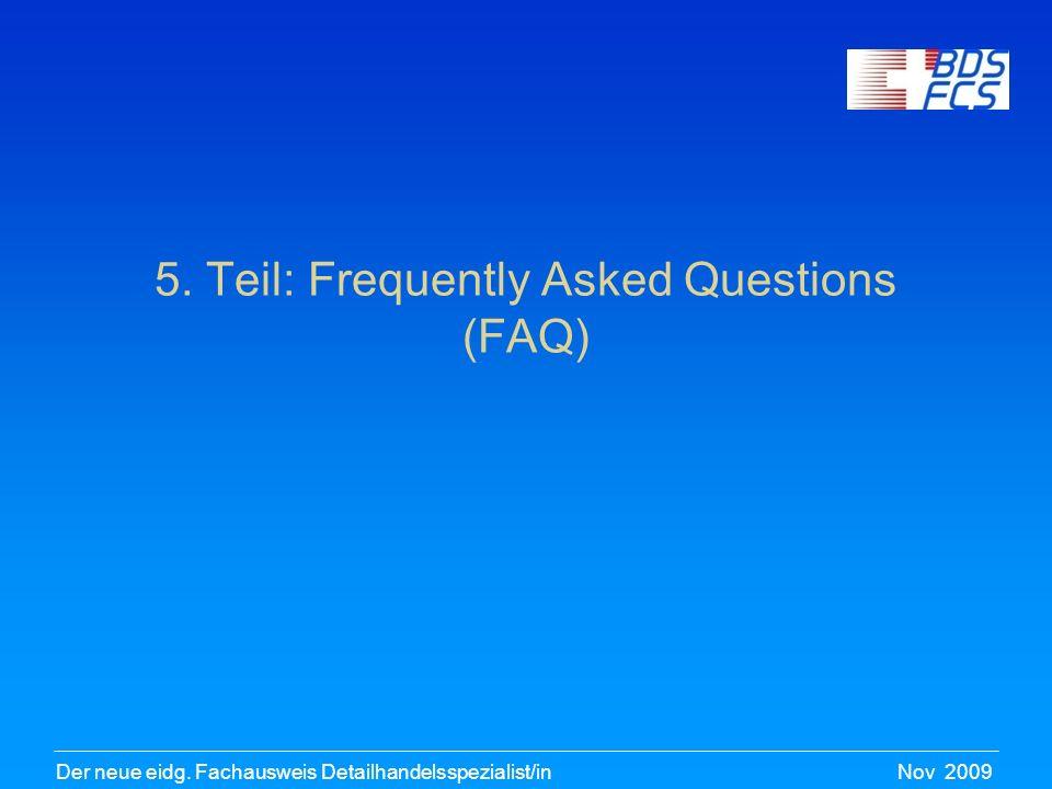 Nov 2009Der neue eidg. Fachausweis Detailhandelsspezialist/in 5. Teil: Frequently Asked Questions (FAQ)