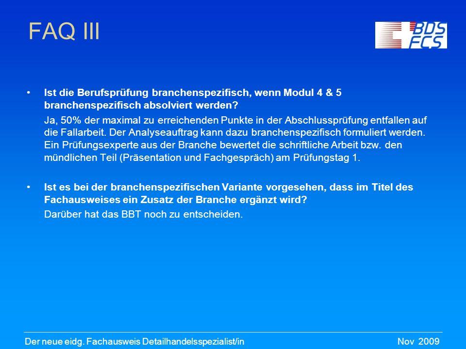 Nov 2009Der neue eidg. Fachausweis Detailhandelsspezialist/in FAQ III Ist die Berufsprüfung branchenspezifisch, wenn Modul 4 & 5 branchenspezifisch ab