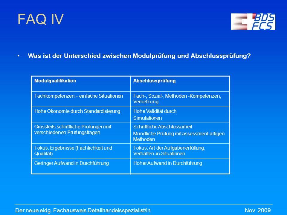 Nov 2009Der neue eidg. Fachausweis Detailhandelsspezialist/in FAQ IV Was ist der Unterschied zwischen Modulprüfung und Abschlussprüfung? Modulqualifik