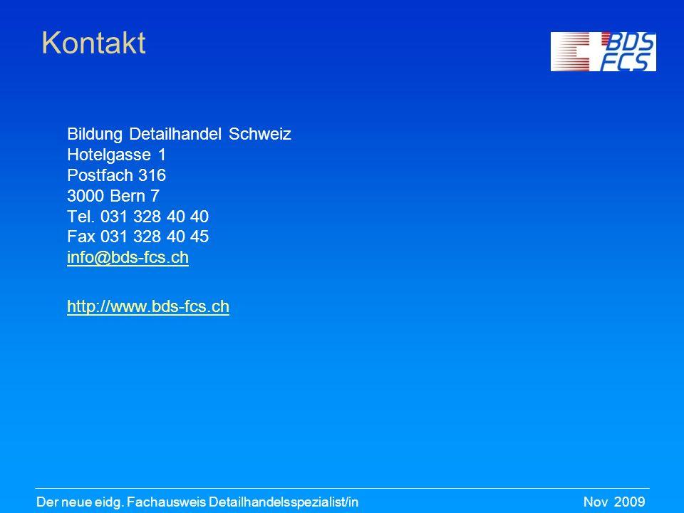 Nov 2009Der neue eidg. Fachausweis Detailhandelsspezialist/in Kontakt Bildung Detailhandel Schweiz Hotelgasse 1 Postfach 316 3000 Bern 7 Tel. 031 328