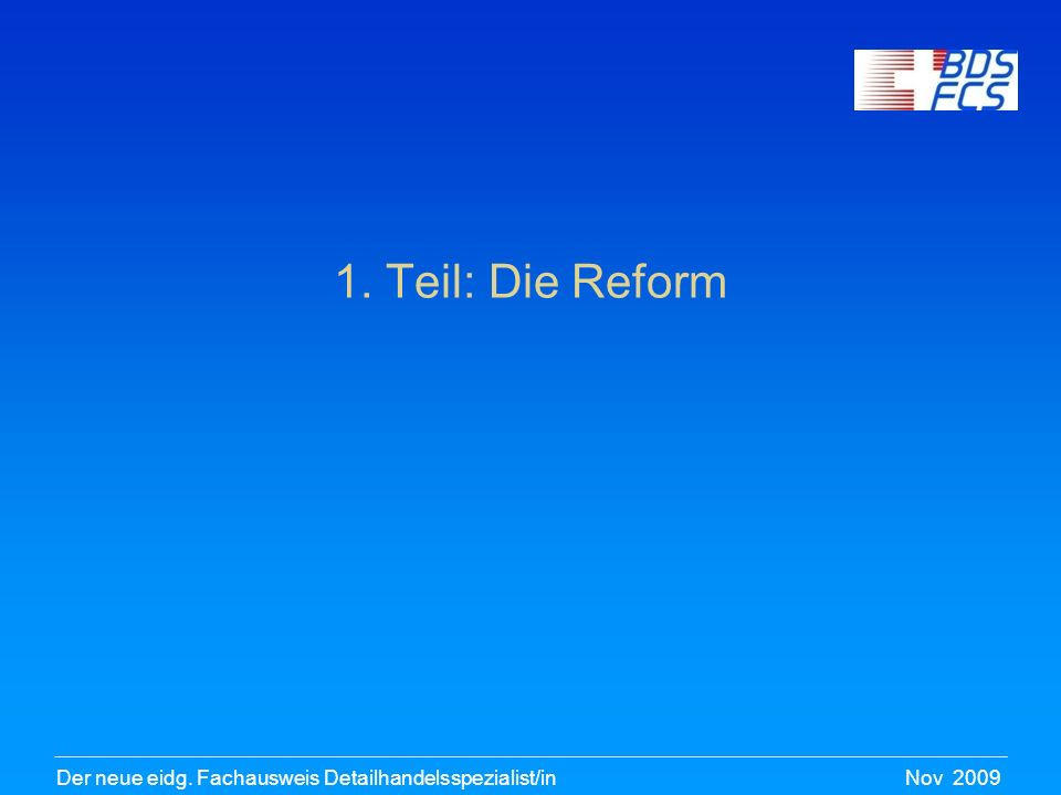Nov 2009Der neue eidg.Fachausweis Detailhandelsspezialist/in Warum Reform.