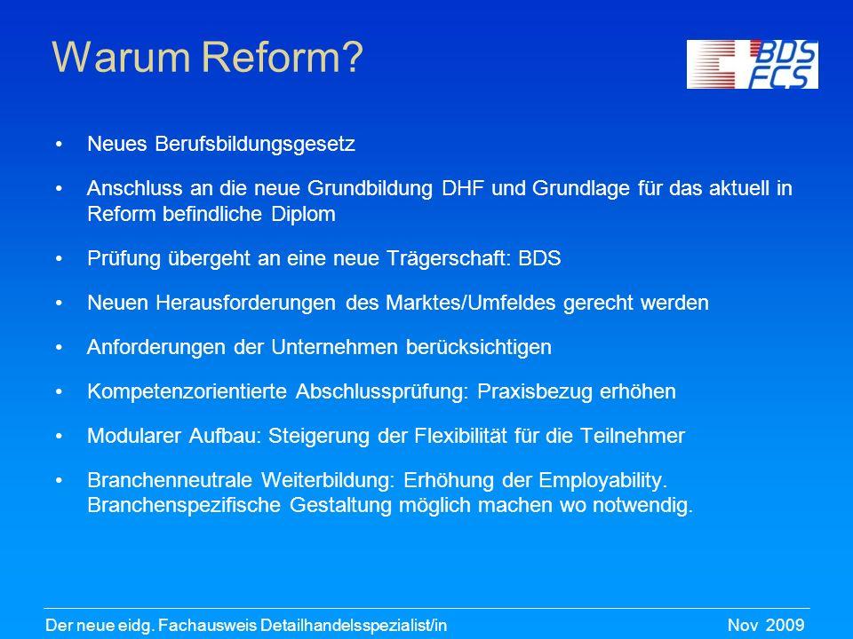 Nov 2009Der neue eidg. Fachausweis Detailhandelsspezialist/in Warum Reform? Neues Berufsbildungsgesetz Anschluss an die neue Grundbildung DHF und Grun