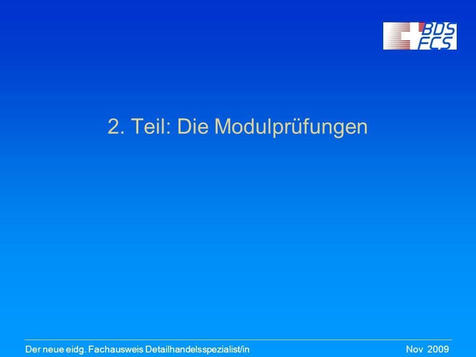 Nov 2009Der neue eidg.Fachausweis Detailhandelsspezialist/in Warum Module & Modulprüfung.