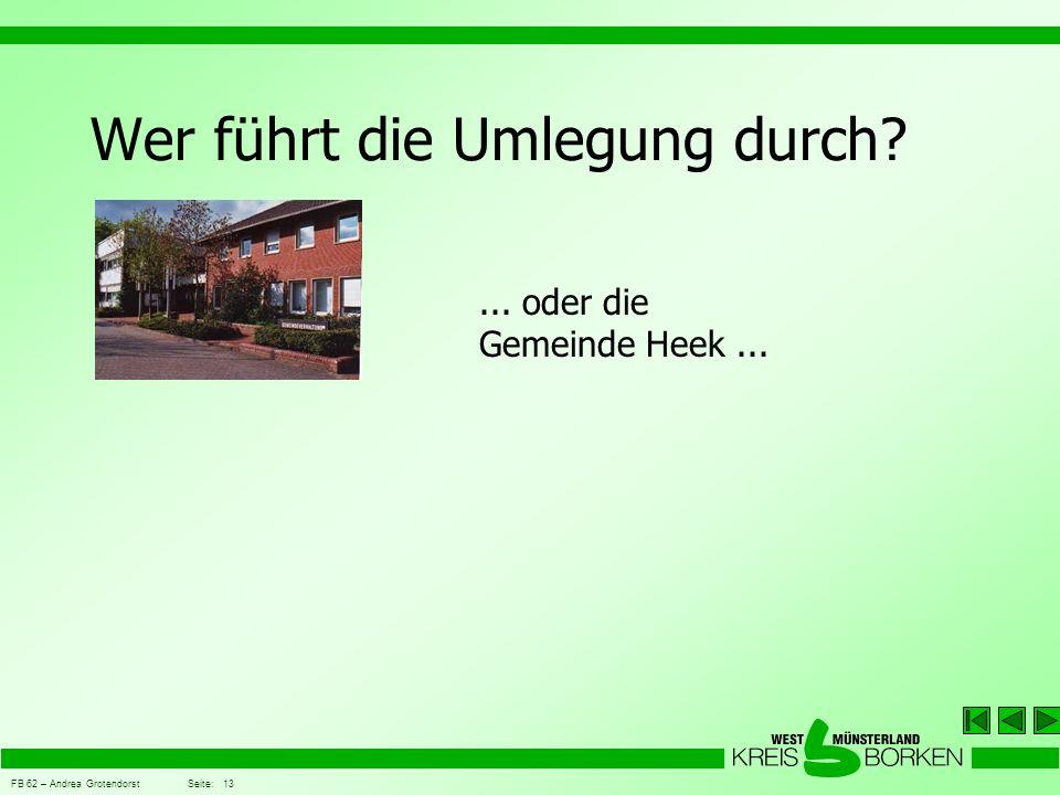 FB 62 – Andrea Grotendorst Seite: 13 Wer führt die Umlegung durch?... oder die Gemeinde Heek...