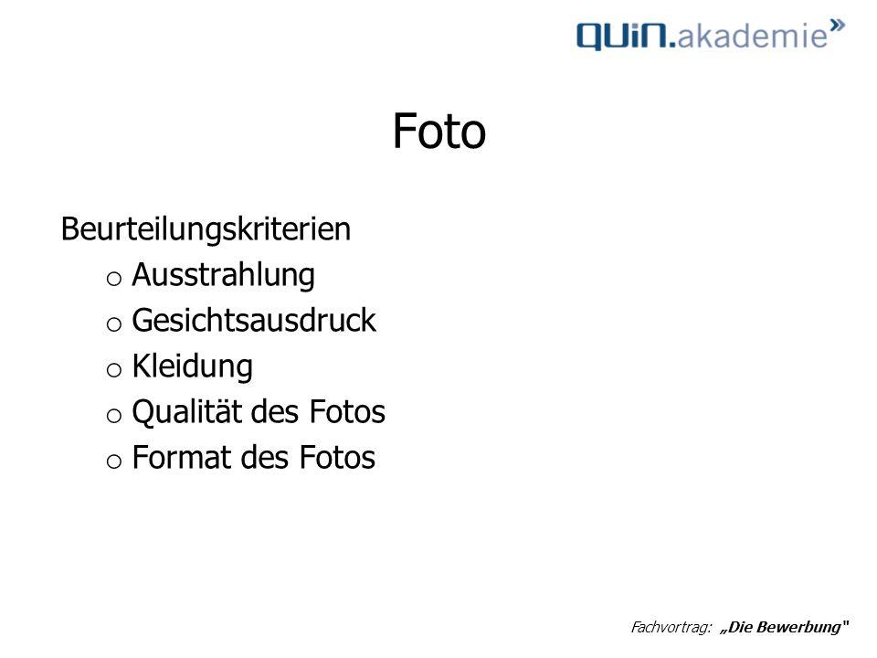 Foto Beurteilungskriterien o Ausstrahlung o Gesichtsausdruck o Kleidung o Qualität des Fotos o Format des Fotos Fachvortrag: Die Bewerbung