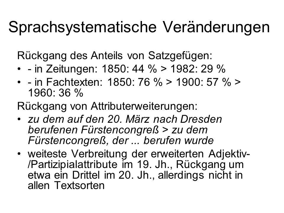 Sprachsystematische Veränderungen Rückgang des Anteils von Satzgefügen: - in Zeitungen: 1850: 44 % > 1982: 29 % - in Fachtexten: 1850: 76 % > 1900: 57