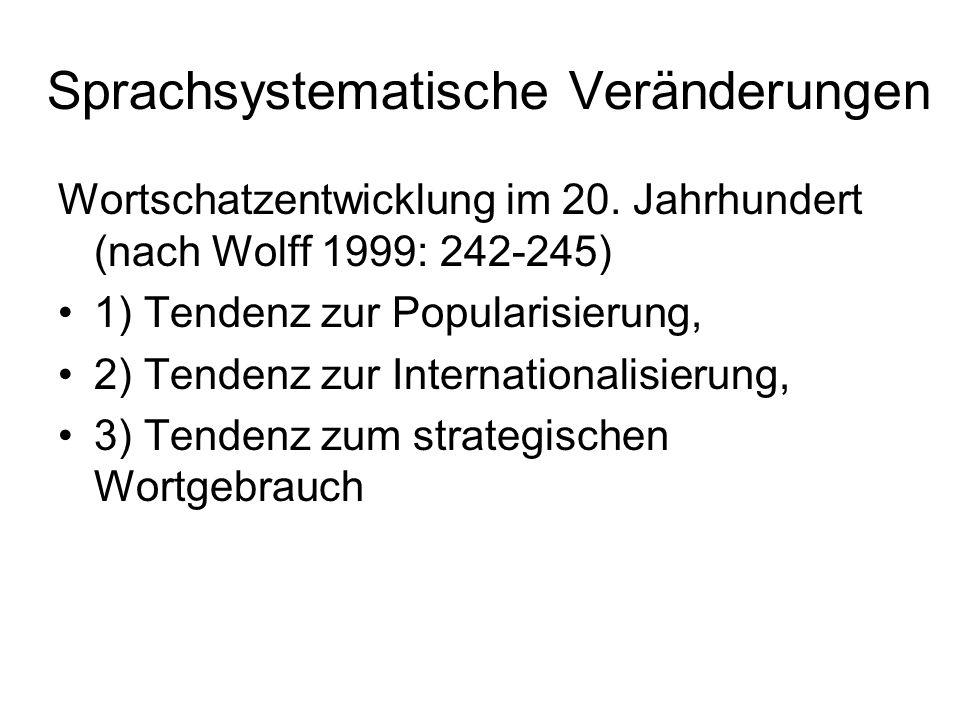 Sprachsystematische Veränderungen Wortschatzentwicklung im 20. Jahrhundert (nach Wolff 1999: 242-245) 1) Tendenz zur Popularisierung, 2) Tendenz zur I