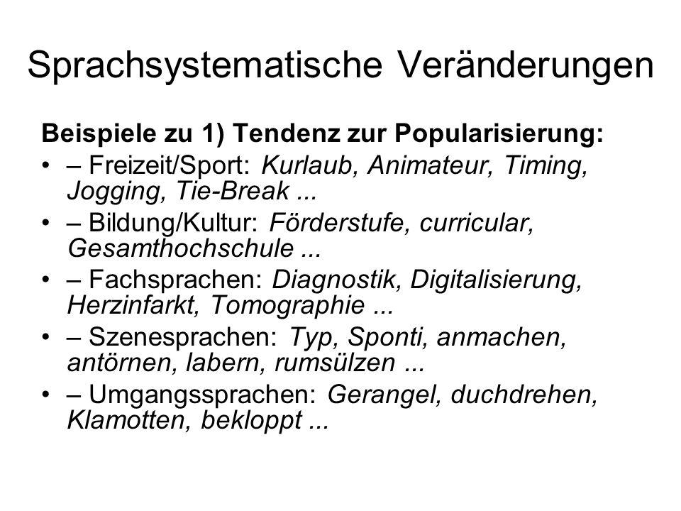 Sprachsystematische Veränderungen Beispiele zu 1) Tendenz zur Popularisierung: – Freizeit/Sport: Kurlaub, Animateur, Timing, Jogging, Tie-Break... – B