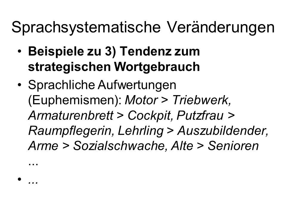 Sprachsystematische Veränderungen Beispiele zu 3) Tendenz zum strategischen Wortgebrauch Sprachliche Aufwertungen (Euphemismen): Motor > Triebwerk, Ar