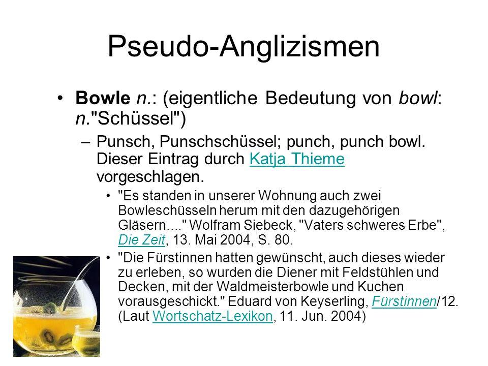 Pseudo-Anglizismen Bowle n.: (eigentliche Bedeutung von bowl: n.