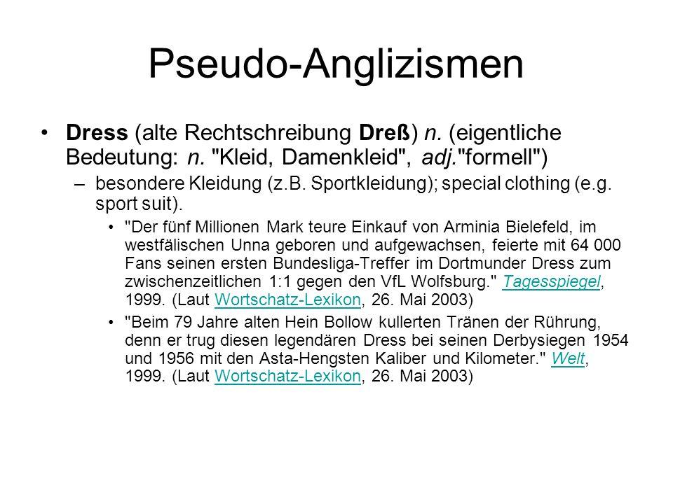 Pseudo-Anglizismen Dress (alte Rechtschreibung Dreß) n. (eigentliche Bedeutung: n.