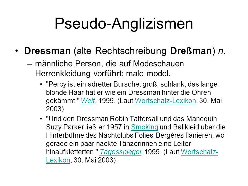 Pseudo-Anglizismen Dressman (alte Rechtschreibung Dreßman) n. –männliche Person, die auf Modeschauen Herrenkleidung vorführt; male model.