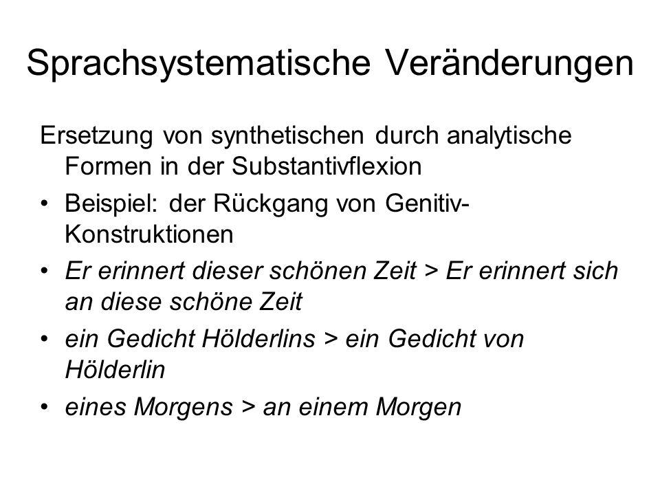 Ersetzung von synthetischen durch analytische Formen in der Substantivflexion Beispiel: der Rückgang von Genitiv- Konstruktionen Er erinnert dieser sc