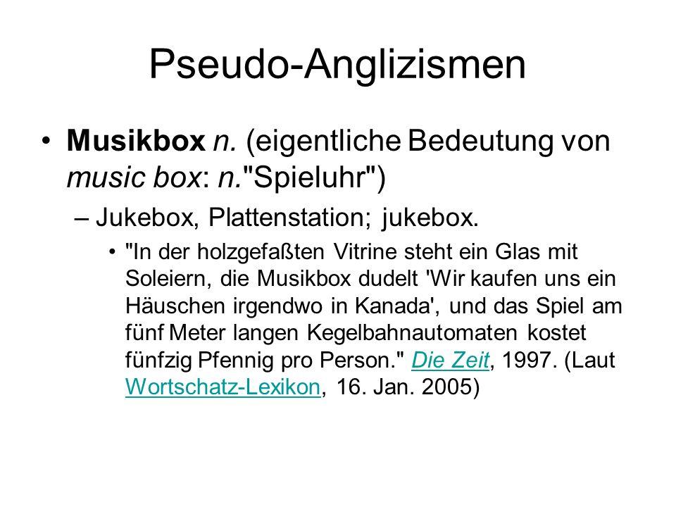 Pseudo-Anglizismen Musikbox n. (eigentliche Bedeutung von music box: n.