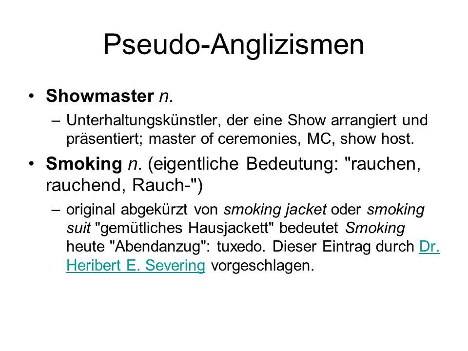 Pseudo-Anglizismen Showmaster n. –Unterhaltungskünstler, der eine Show arrangiert und präsentiert; master of ceremonies, MC, show host. Smoking n. (ei