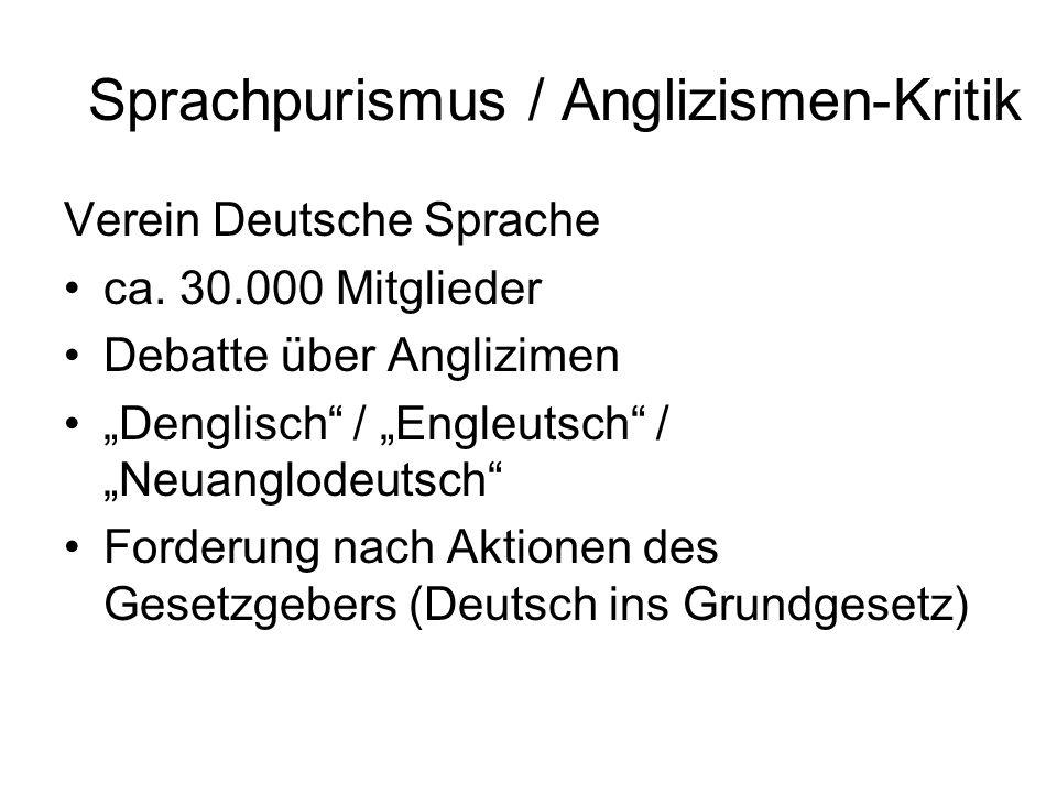 Sprachpurismus / Anglizismen-Kritik Verein Deutsche Sprache ca. 30.000 Mitglieder Debatte über Anglizimen Denglisch / Engleutsch / Neuanglodeutsch For