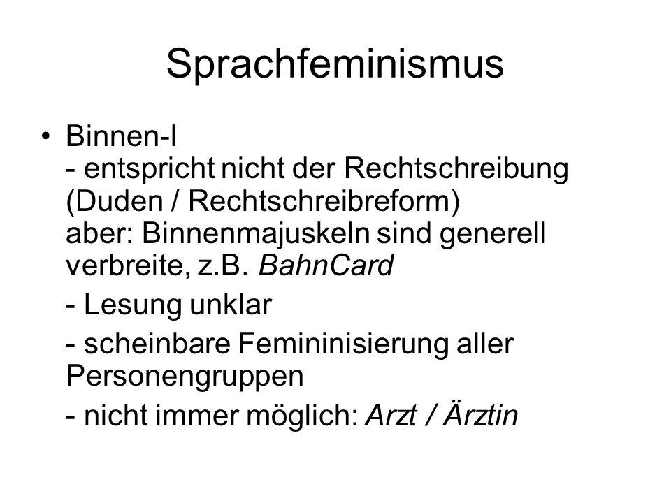 Sprachfeminismus Binnen-I - entspricht nicht der Rechtschreibung (Duden / Rechtschreibreform) aber: Binnenmajuskeln sind generell verbreite, z.B. Bahn