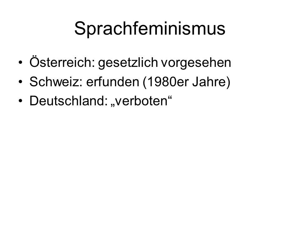 Sprachfeminismus Österreich: gesetzlich vorgesehen Schweiz: erfunden (1980er Jahre) Deutschland: verboten