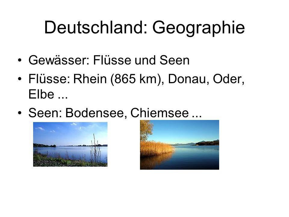 Deutschland: Geographie Gewässer: Flüsse und Seen Flüsse: Rhein (865 km), Donau, Oder, Elbe... Seen: Bodensee, Chiemsee...
