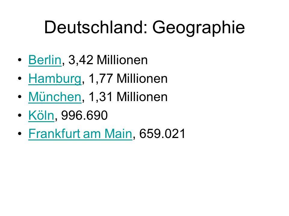 Deutschland: Geographie Berlin, 3,42 MillionenBerlin Hamburg, 1,77 MillionenHamburg München, 1,31 MillionenMünchen Köln, 996.690Köln Frankfurt am Main